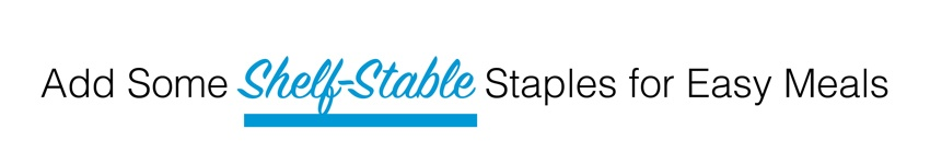 Add Some Shelf-Stable Staples