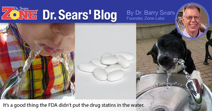 Dr. Sears' Blog: Put Statins in the Drinking Water? I Think Not